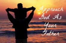 Approach God As Your Father